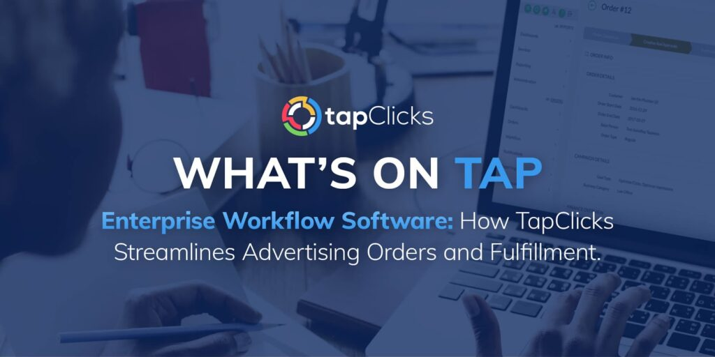 Enterprise Workflow Software: How TapClicks Streamlines Advertising Orders and Fulfillment