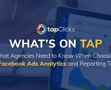 What Agencies Need to Know When Choosing a Facebook Ads Analytics and Reporting Tool